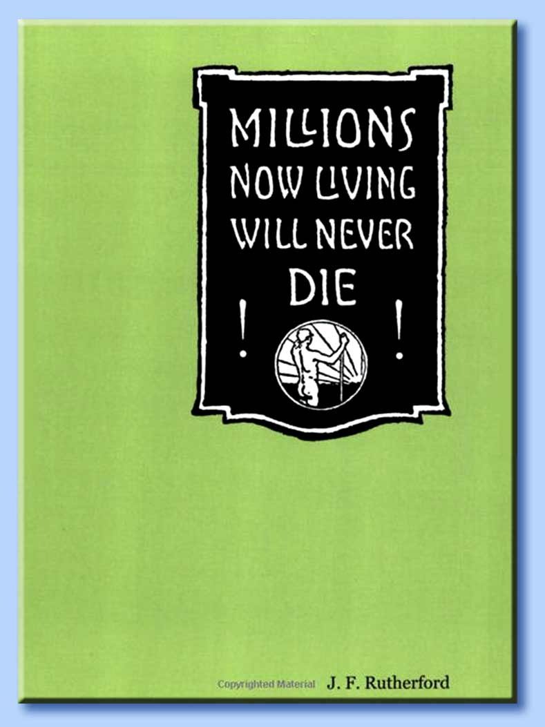 million now living will never die!