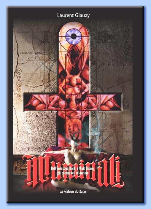 laurent glauzy - illuminati: dall'industria rock a walt disney, gli arcani del satanismo